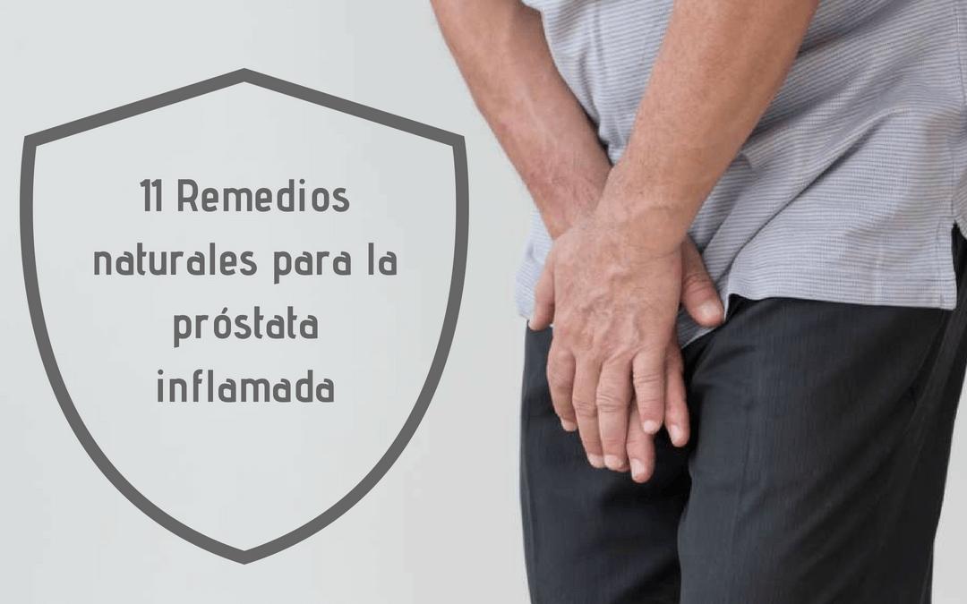 Remedios naturales para la prostata inflamada