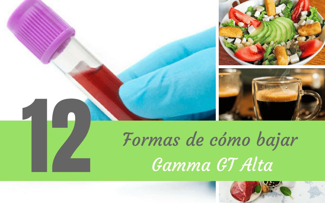 Gamma GT alta ¿cómo bajarla? 12 formas