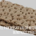 ¿Qués el Pan Wasa?, Valor Nutricional y Beneficios